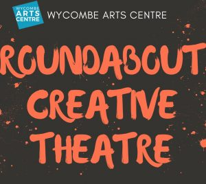 Roundabout Creative Theatre at Wycombe Arts Centre